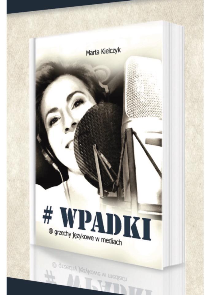 Marta Kielczyk_# WPADKI_@ grzechy językowe w mediach